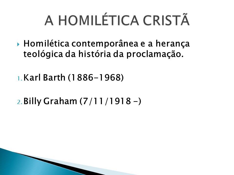 Homilética contemporânea e a herança teológica da história da proclamação. 1. Karl Barth (1886-1968) 2. Billy Graham (7/11/1918 -)