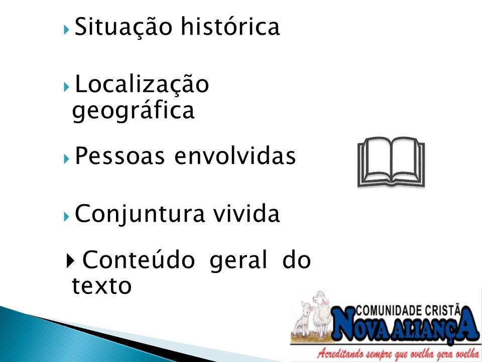 Situação histórica Localização geográfica Pessoas envolvidas Conjuntura vivida Conteúdo geral do texto