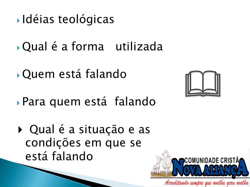 Idéias teológicas Qual é a forma utilizada Quem está falando Para quem está falando Qual é a situação e as condições em que se está falando