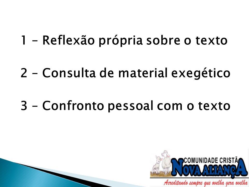 1 – Reflexão própria sobre o texto 2 – Consulta de material exegético 3 – Confronto pessoal com o texto
