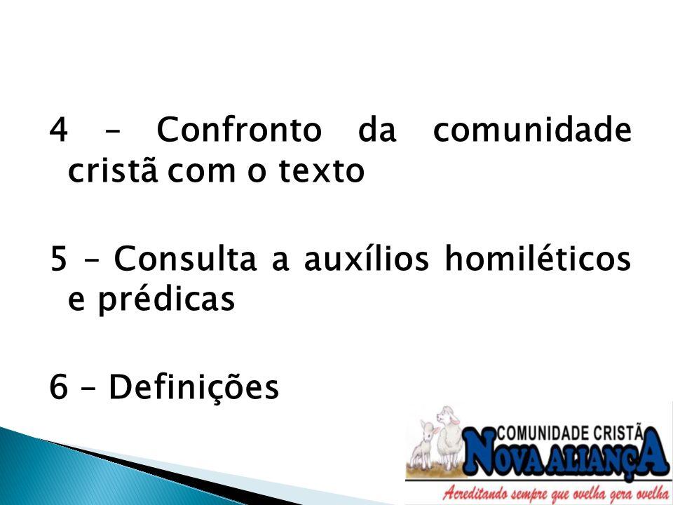 4 – Confronto da comunidade cristã com o texto 5 – Consulta a auxílios homiléticos e prédicas 6 – Definições