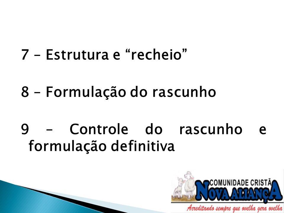 7 – Estrutura e recheio 8 – Formulação do rascunho 9 – Controle do rascunho e formulação definitiva