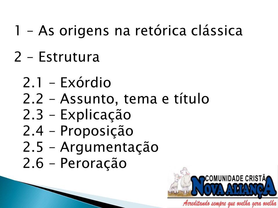 1 – As origens na retórica clássica 2 – Estrutura 2.1 – Exórdio 2.2 – Assunto, tema e título 2.3 – Explicação 2.4 – Proposição 2.5 – Argumentação 2.6