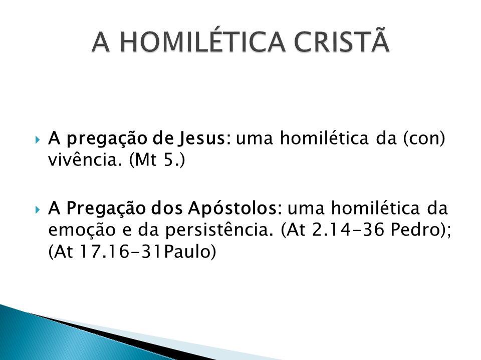 A pregação de Jesus: uma homilética da (con) vivência. (Mt 5.) A Pregação dos Apóstolos: uma homilética da emoção e da persistência. (At 2.14-36 Pedro