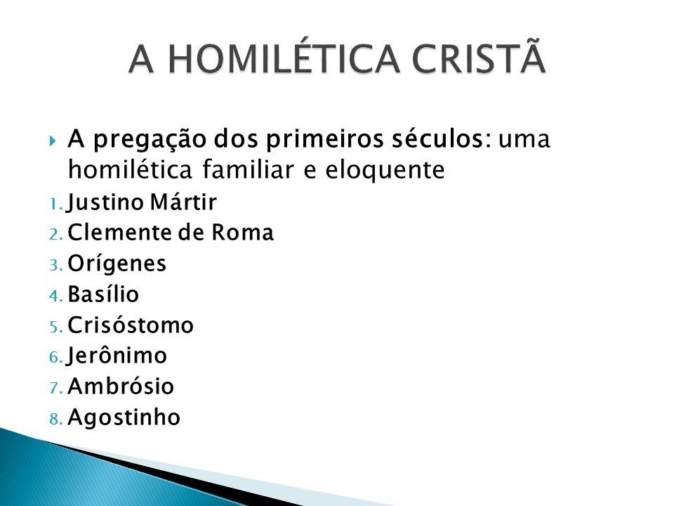 A pregação dos primeiros séculos: uma homilética familiar e eloquente 1. Justino Mártir 2. Clemente de Roma 3. Orígenes 4. Basílio 5. Crisóstomo 6. Je