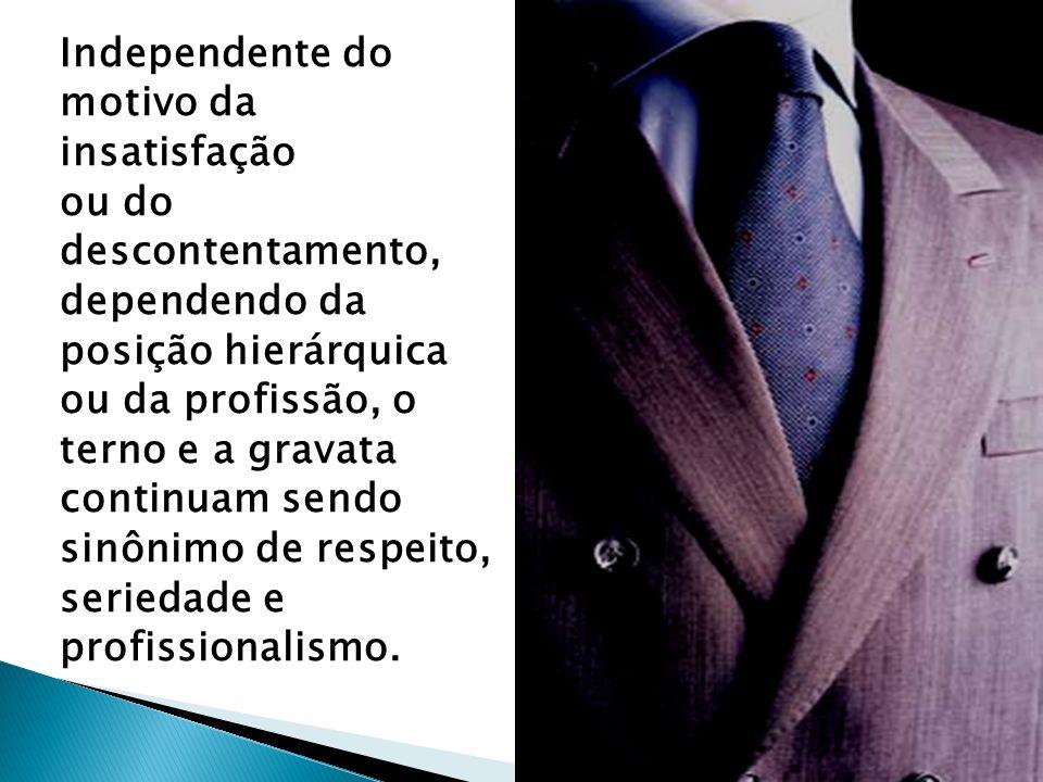 Independente do motivo da insatisfação ou do descontentamento, dependendo da posição hierárquica ou da profissão, o terno e a gravata continuam sendo