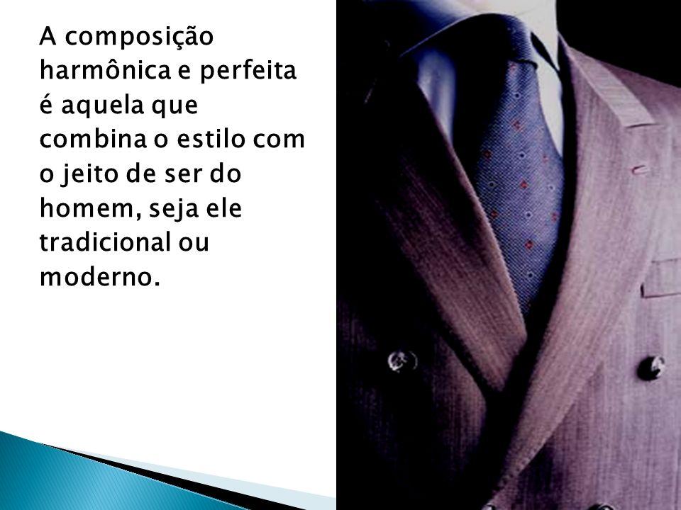 A composição harmônica e perfeita é aquela que combina o estilo com o jeito de ser do homem, seja ele tradicional ou moderno.