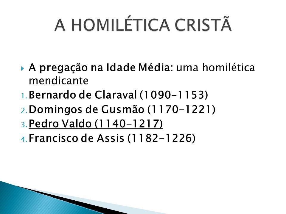 A pregação na Idade Média: uma homilética mendicante 1. Bernardo de Claraval (1090-1153) 2. Domingos de Gusmão (1170-1221) 3. Pedro Valdo (1140-1217)