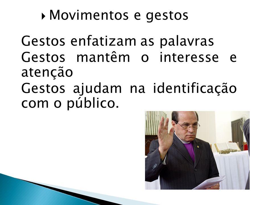 Movimentos e gestos Gestos enfatizam as palavras Gestos mantêm o interesse e atenção Gestos ajudam na identificação com o público.