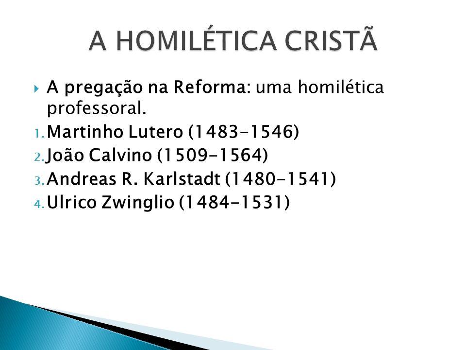 A pregação na Reforma: uma homilética professoral. 1. Martinho Lutero (1483-1546) 2. João Calvino (1509-1564) 3. Andreas R. Karlstadt (1480-1541) 4. U