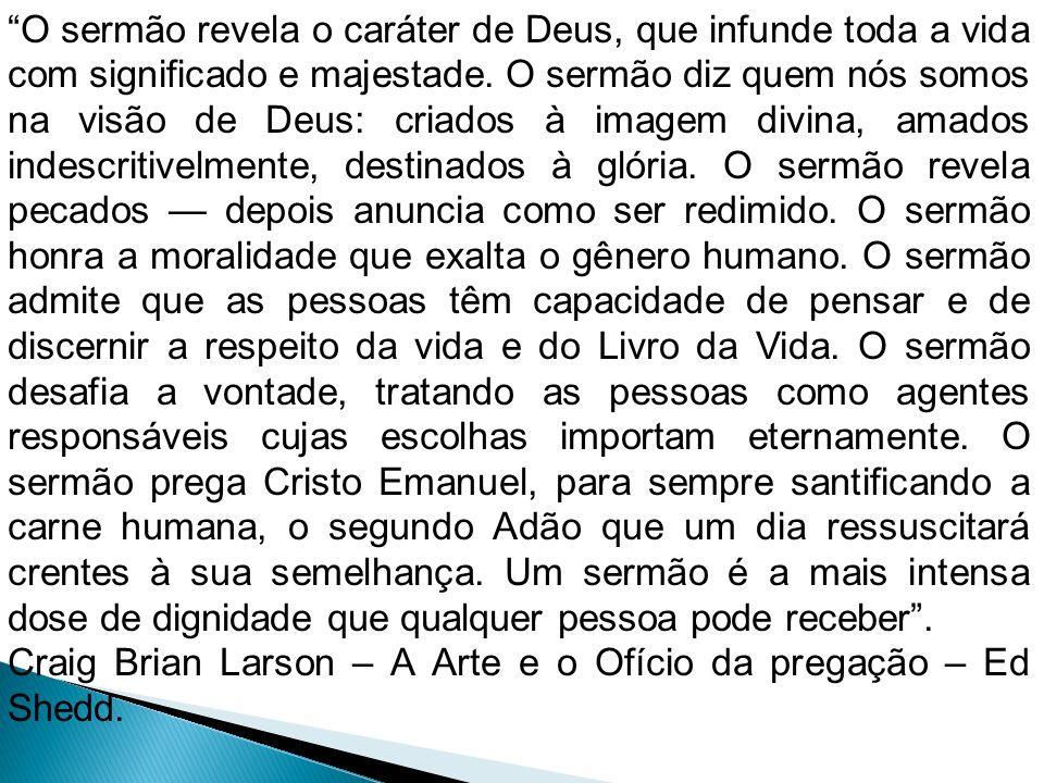 O sermão revela o caráter de Deus, que infunde toda a vida com significado e majestade. O sermão diz quem nós somos na visão de Deus: criados à imagem