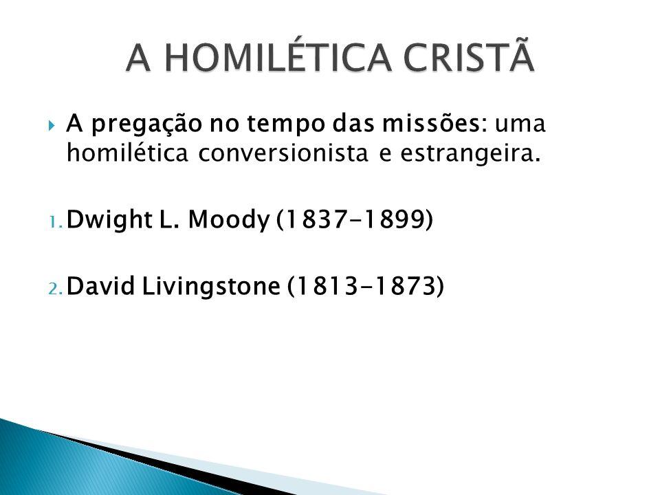 A pregação no tempo das missões: uma homilética conversionista e estrangeira. 1. Dwight L. Moody (1837-1899) 2. David Livingstone (1813-1873)