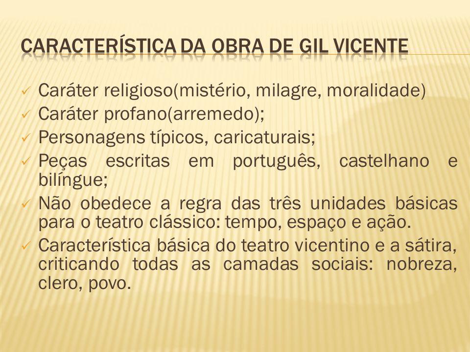 Caráter religioso(mistério, milagre, moralidade) Caráter profano(arremedo); Personagens típicos, caricaturais; Peças escritas em português, castelhano