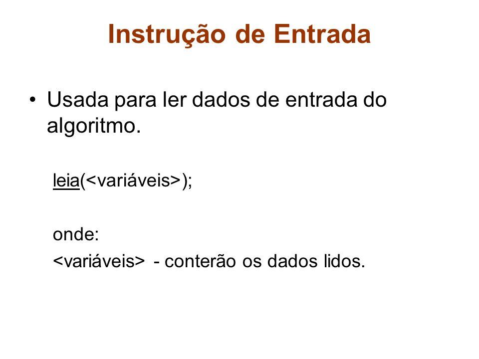 Instrução de Entrada Usada para ler dados de entrada do algoritmo. leia( ); onde: - conterão os dados lidos.