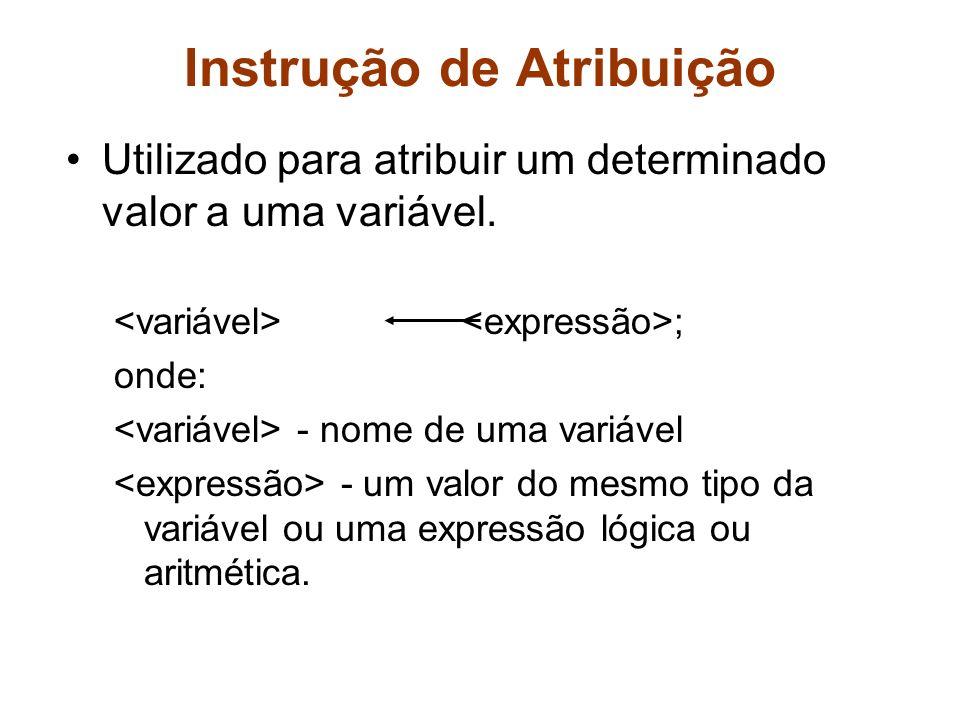 Instrução de Atribuição Utilizado para atribuir um determinado valor a uma variável. ; onde: - nome de uma variável - um valor do mesmo tipo da variáv