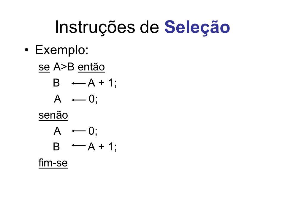 Instruções de Seleção Exemplo: se A>B então B A + 1; A 0; senão A 0; B A + 1; fim-se