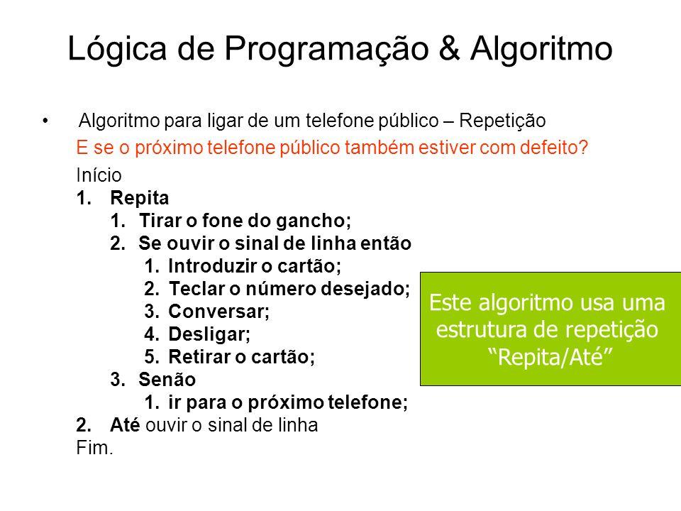 Lógica de Programação & Algoritmo Algoritmo para ligar de um telefone público – Repetição E se o próximo telefone público também estiver com defeito?