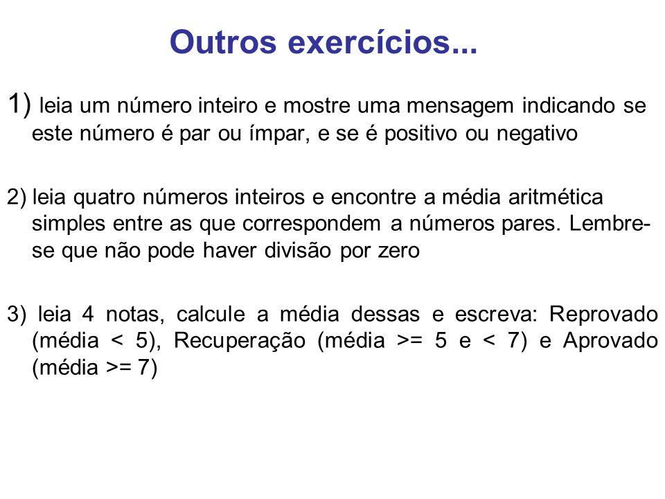 1) leia um número inteiro e mostre uma mensagem indicando se este número é par ou ímpar, e se é positivo ou negativo 2) leia quatro números inteiros e
