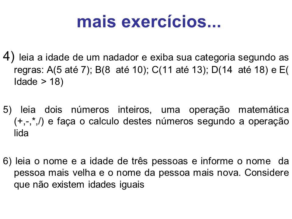 4) leia a idade de um nadador e exiba sua categoria segundo as regras: A(5 até 7); B(8 até 10); C(11 até 13); D(14 até 18) e E( Idade > 18) 5) leia do