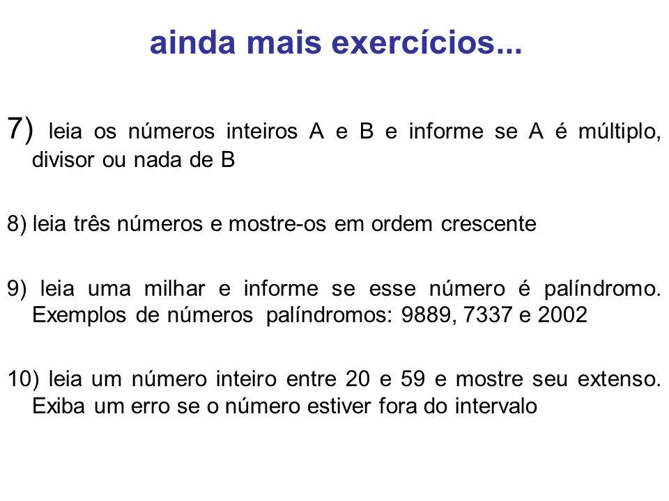 7) leia os números inteiros A e B e informe se A é múltiplo, divisor ou nada de B 8) leia três números e mostre-os em ordem crescente 9) leia uma milh