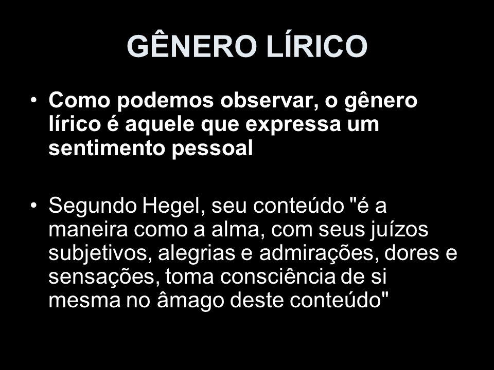 GÊNERO LÍRICO Como podemos observar, o gênero lírico é aquele que expressa um sentimento pessoal Segundo Hegel, seu conteúdo