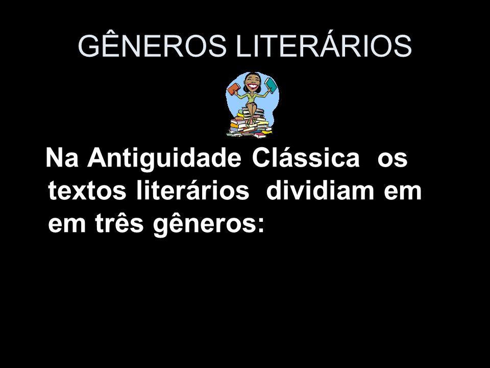 GÊNEROS LITERÁRIOS Na Antiguidade Clássica os textos literários dividiam em em três gêneros:
