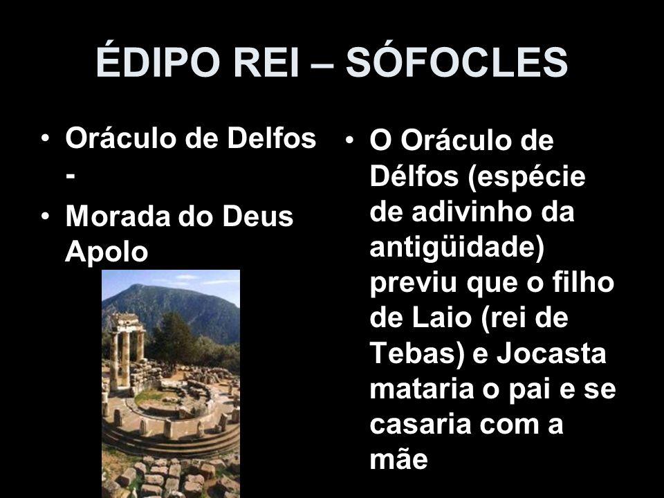 ÉDIPO REI – SÓFOCLES Oráculo de Delfos - Morada do Deus Apolo O Oráculo de Délfos (espécie de adivinho da antigüidade) previu que o filho de Laio (rei