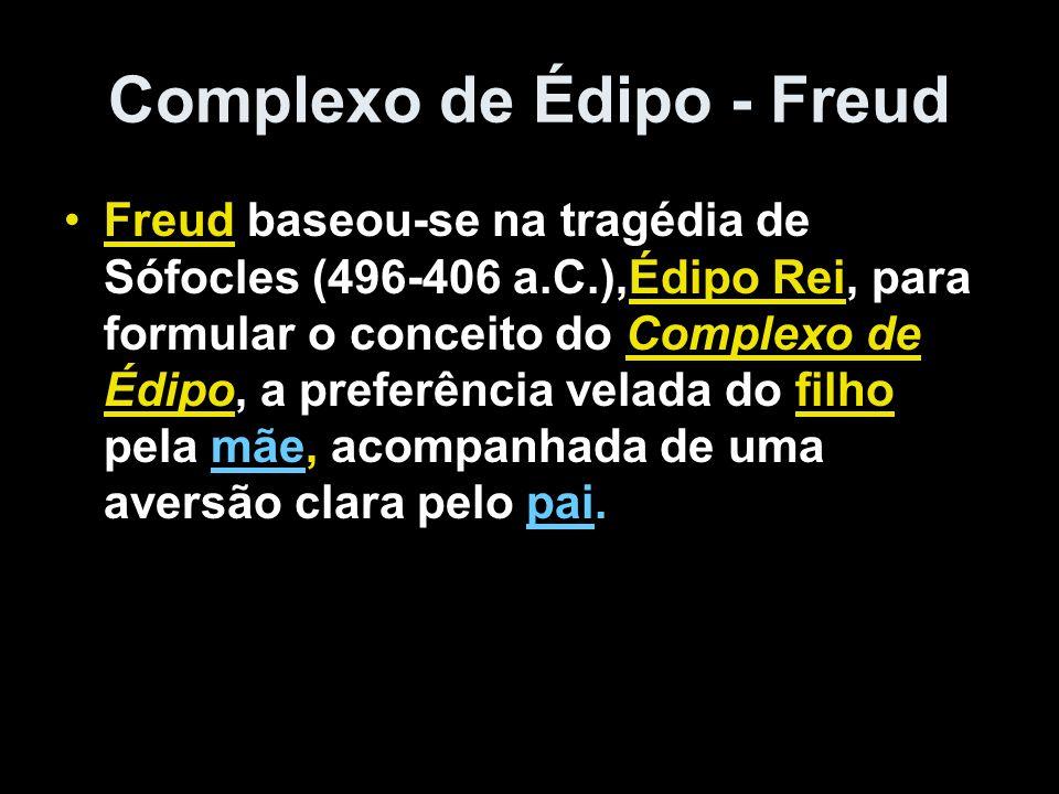 Complexo de Édipo - Freud Freud baseou-se na tragédia de Sófocles (496-406 a.C.),Édipo Rei, para formular o conceito do Complexo de Édipo, a preferênc