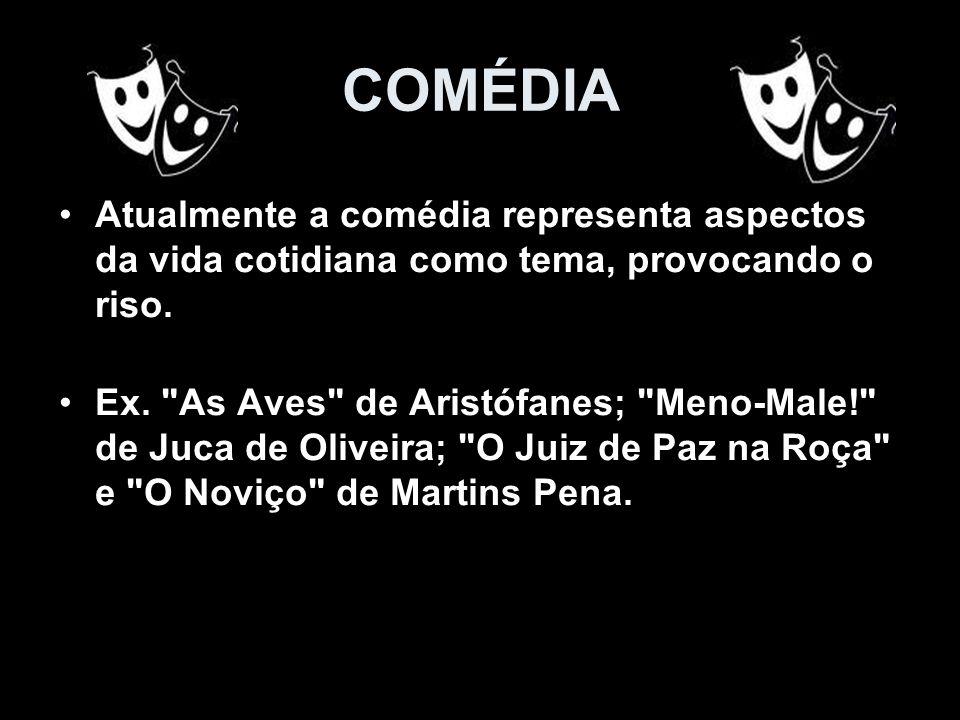 COMÉDIA Atualmente a comédia representa aspectos da vida cotidiana como tema, provocando o riso. Ex.