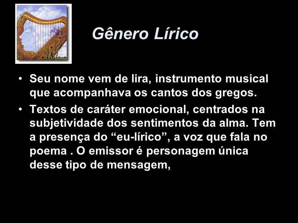 Seu nome vem de lira, instrumento musical que acompanhava os cantos dos gregos. Textos de caráter emocional, centrados na subjetividade dos sentimento