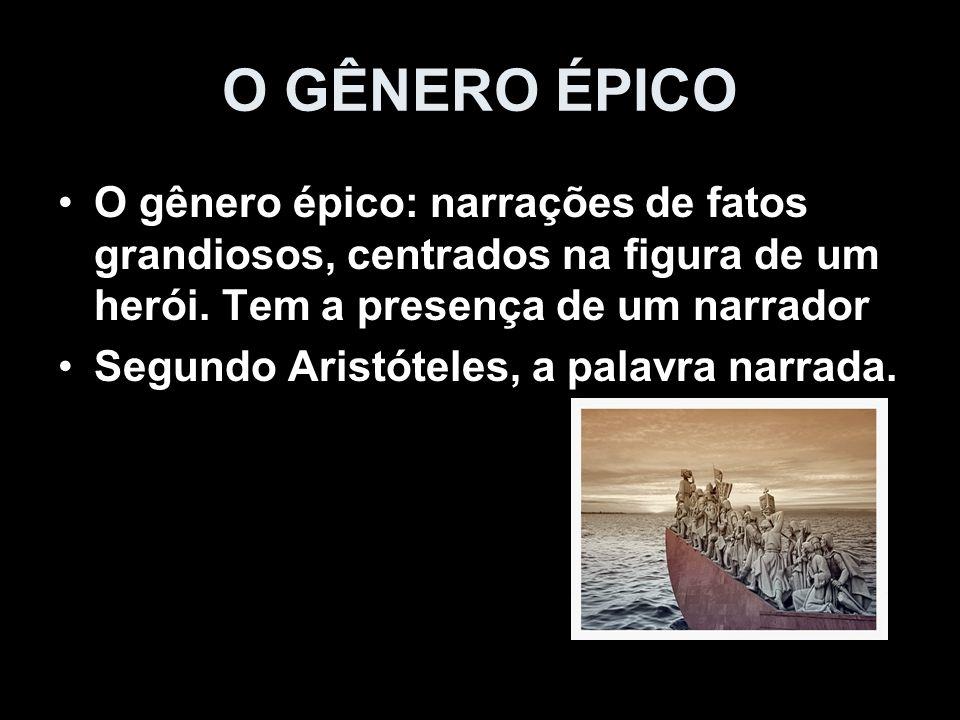 O gênero épico: narrações de fatos grandiosos, centrados na figura de um herói. Tem a presença de um narrador Segundo Aristóteles, a palavra narrada.