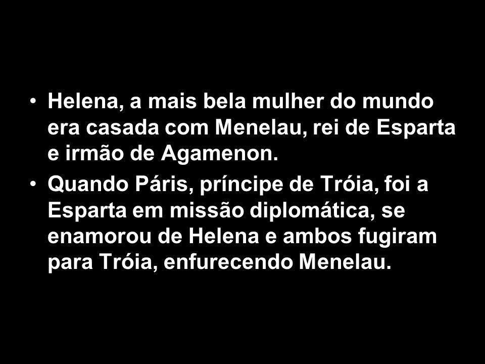 Helena, a mais bela mulher do mundo era casada com Menelau, rei de Esparta e irmão de Agamenon. Quando Páris, príncipe de Tróia, foi a Esparta em miss
