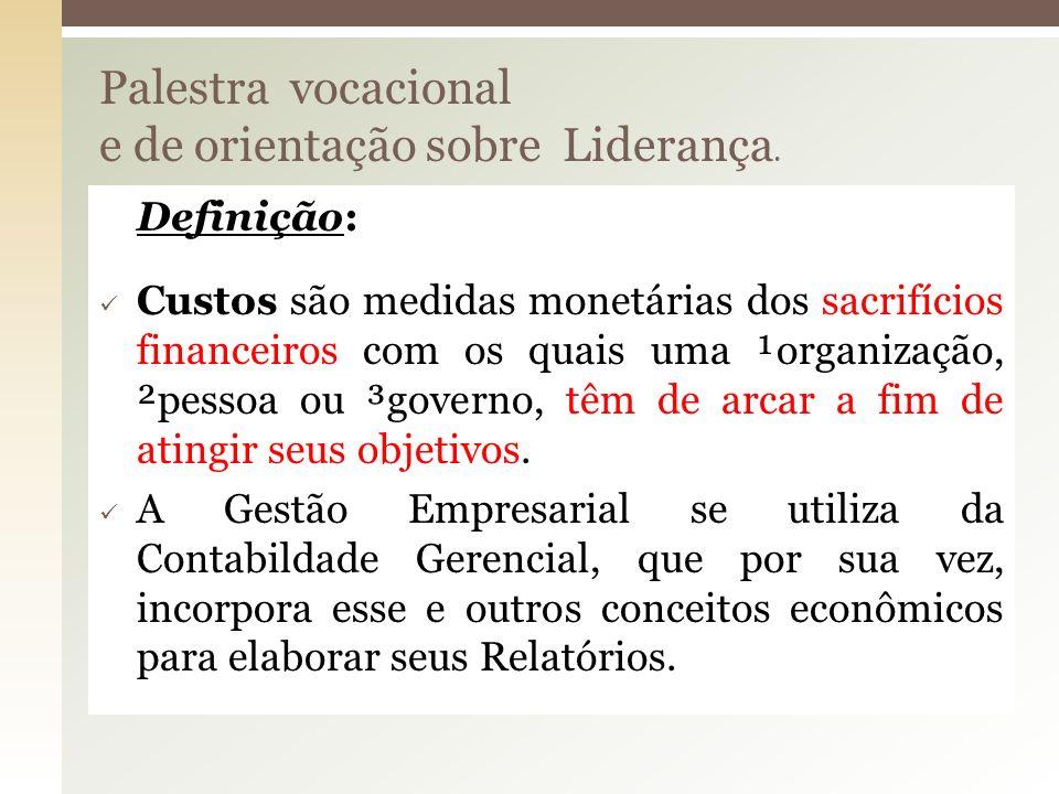 Palestra vocacional e de orientação sobre Liderança. Definição: Custos são medidas monetárias dos sacrifícios financeiros com os quais uma ¹organizaçã