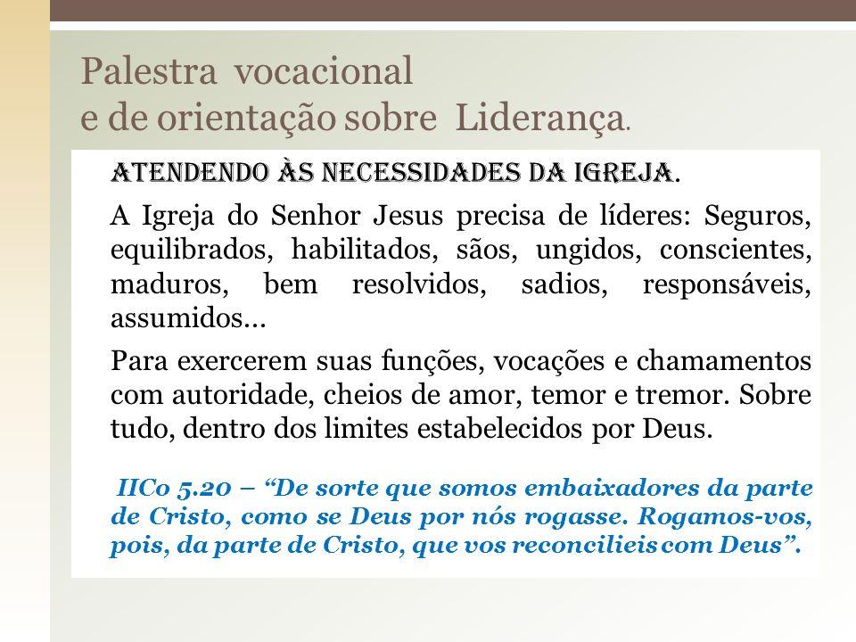 Atendendo às necessidades da Igreja. A Igreja do Senhor Jesus precisa de líderes: Seguros, equilibrados, habilitados, sãos, ungidos, conscientes, madu