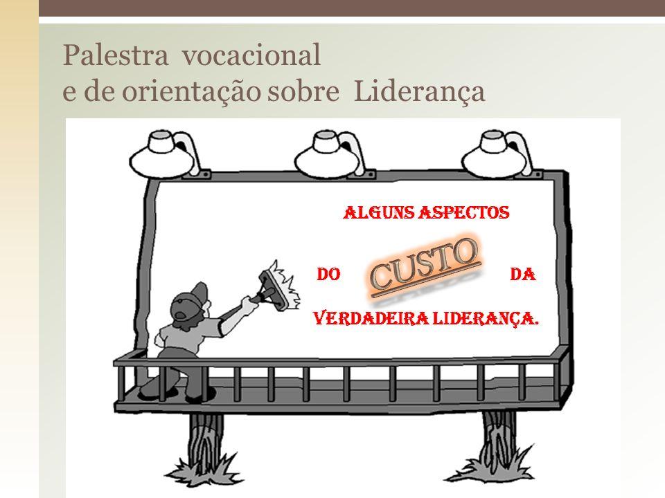 Palestra vocacional e de orientação sobre Liderança alguns aspectos Do da verdadeira Liderança.