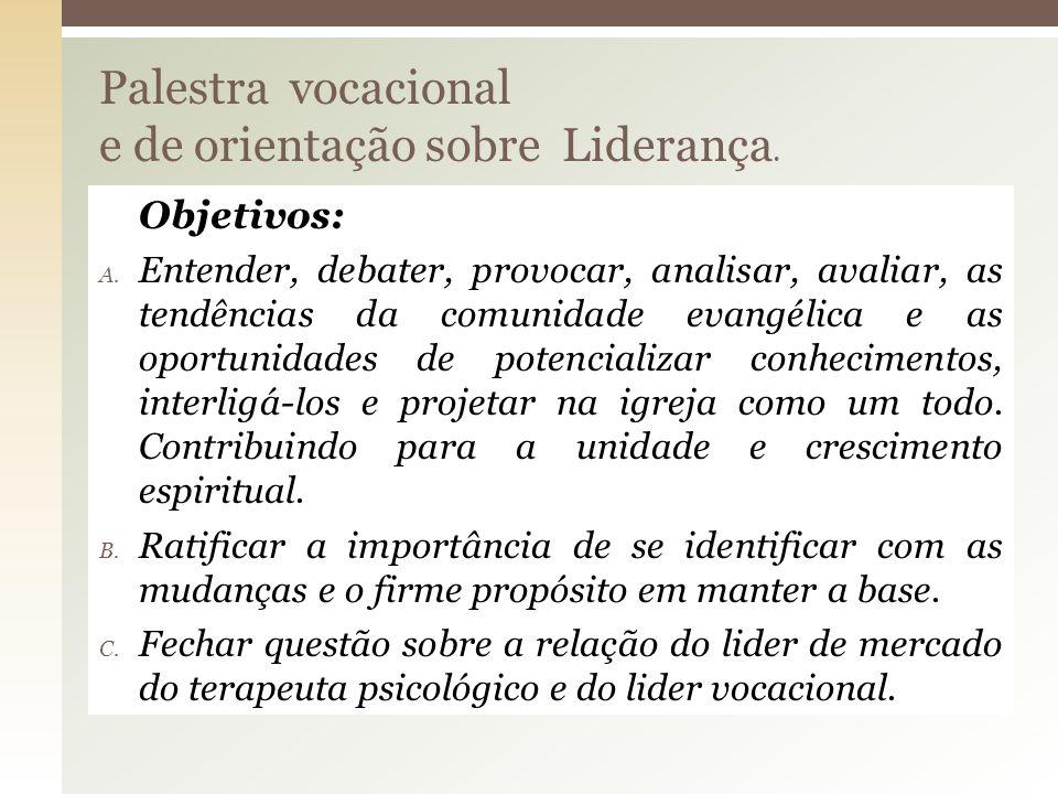 Objetivos: A. Entender, debater, provocar, analisar, avaliar, as tendências da comunidade evangélica e as oportunidades de potencializar conhecimentos