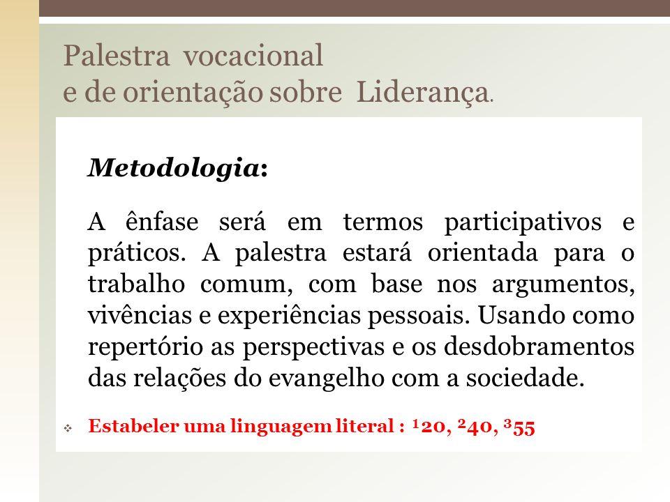 Palestra vocacional e de orientação sobre Liderança. Metodologia: A ênfase será em termos participativos e práticos. A palestra estará orientada para