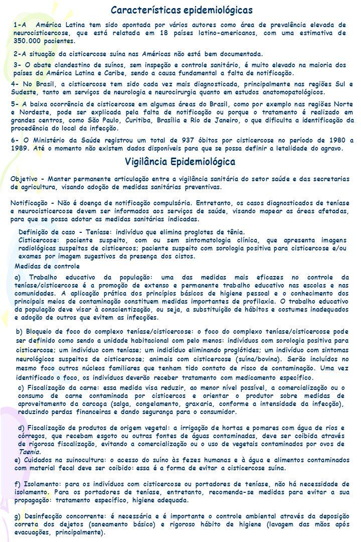 Características epidemiológicas 1-A América Latina tem sido apontada por vários autores como área de prevalência elevada de neurocisticercose, que est