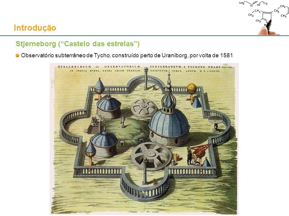 Stjerneborg (Castelo das estrelas) Observatório subterrâneo de Tycho, construído perto de Uraniborg, por volta de 1581 Introdução