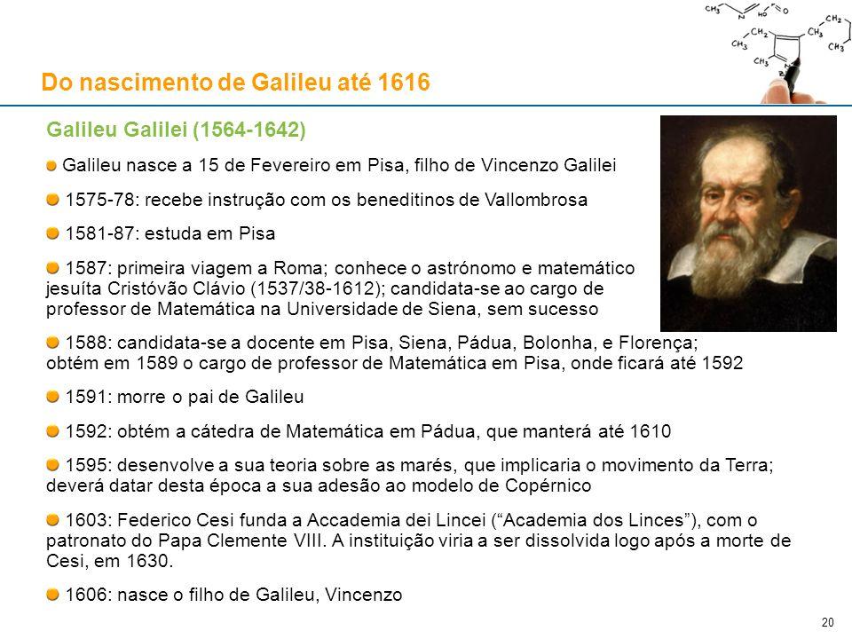Galileu Galilei (1564-1642) Galileu nasce a 15 de Fevereiro em Pisa, filho de Vincenzo Galilei 1575-78: recebe instrução com os beneditinos de Vallomb