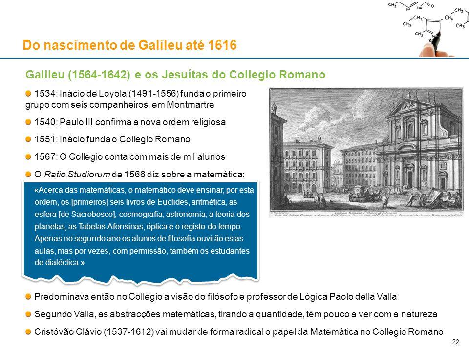 Galileu (1564-1642) e os Jesuítas do Collegio Romano 1534: Inácio de Loyola (1491-1556) funda o primeiro grupo com seis companheiros, em Montmartre 15