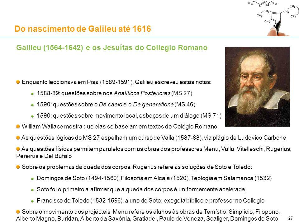 Galileu (1564-1642) e os Jesuítas do Collegio Romano Enquanto leccionava em Pisa (1589-1591), Galileu escreveu estas notas: 1588-89: questões sobre no