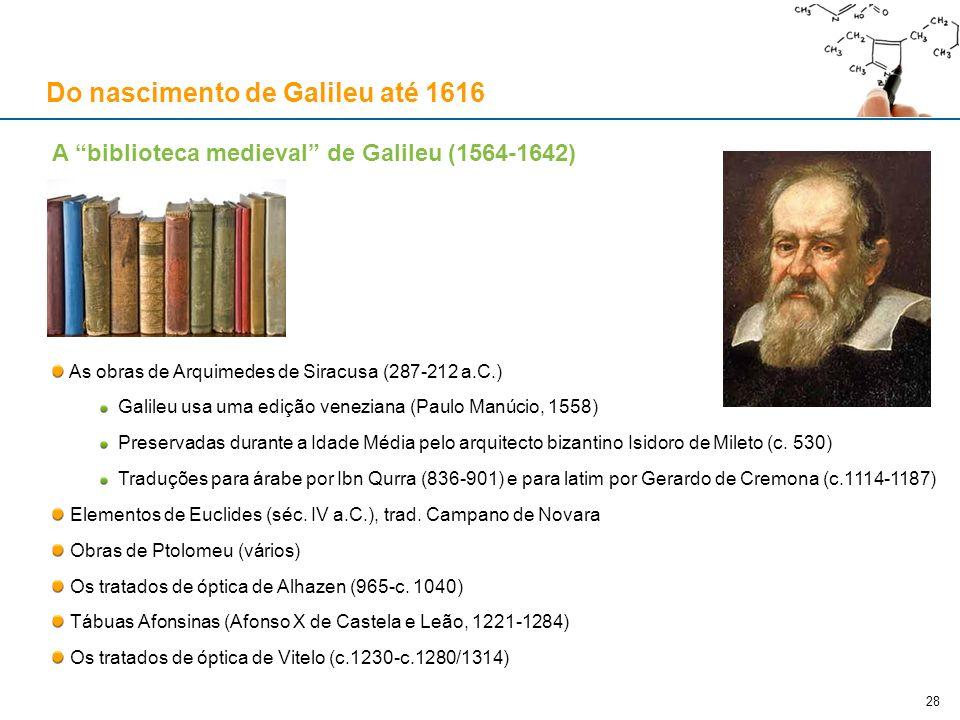 A biblioteca medieval de Galileu (1564-1642) As obras de Arquimedes de Siracusa (287-212 a.C.) Galileu usa uma edição veneziana (Paulo Manúcio, 1558)