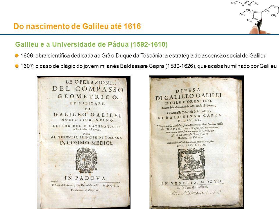 Galileu e a Universidade de Pádua (1592-1610) 1606: obra científica dedicada ao Grão-Duque da Toscânia: a estratégia de ascensão social de Galileu 160