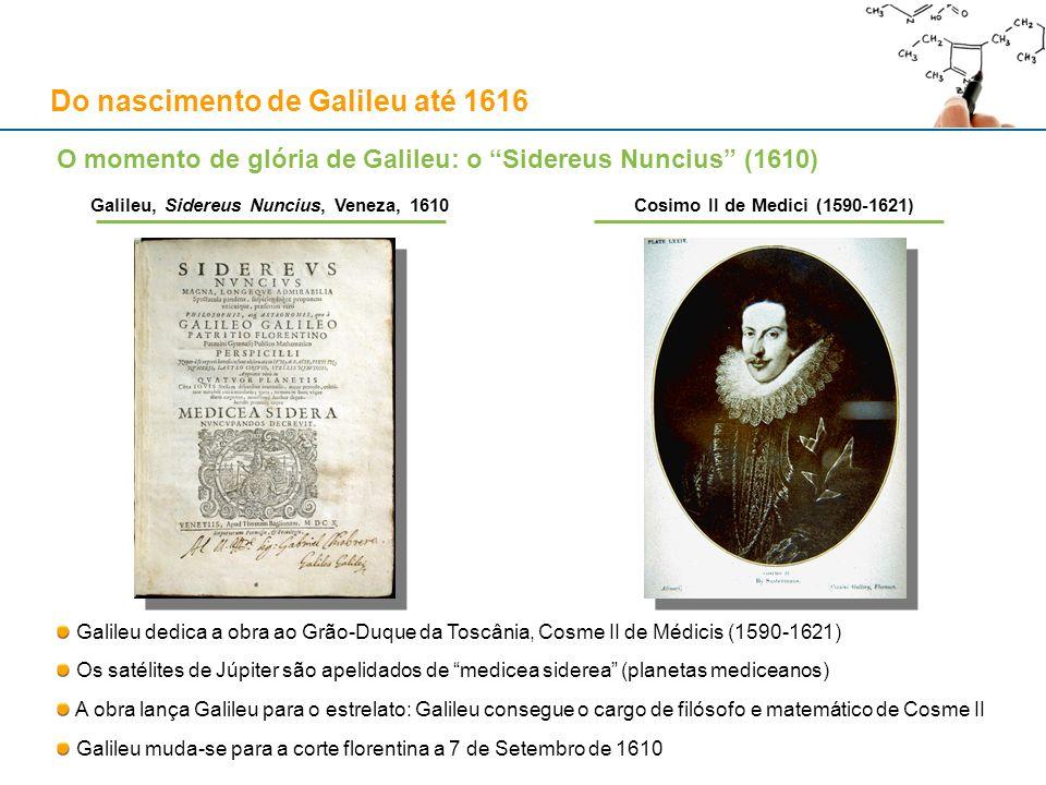 O momento de glória de Galileu: o Sidereus Nuncius (1610) Galileu dedica a obra ao Grão-Duque da Toscânia, Cosme II de Médicis (1590-1621) Os satélite