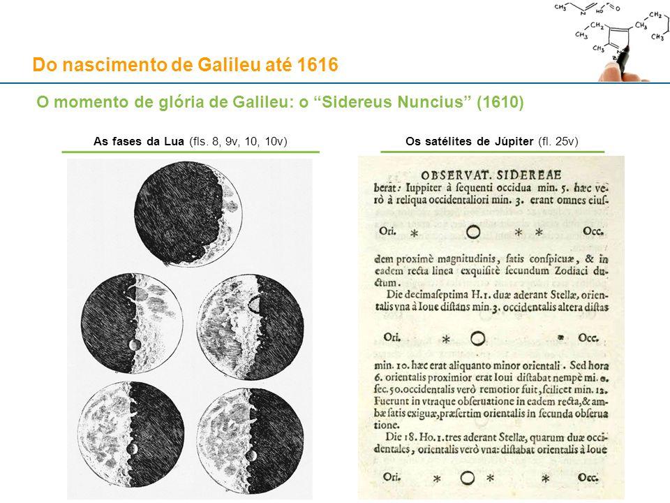 O momento de glória de Galileu: o Sidereus Nuncius (1610) As fases da Lua (fls. 8, 9v, 10, 10v)Os satélites de Júpiter (fl. 25v) Do nascimento de Gali