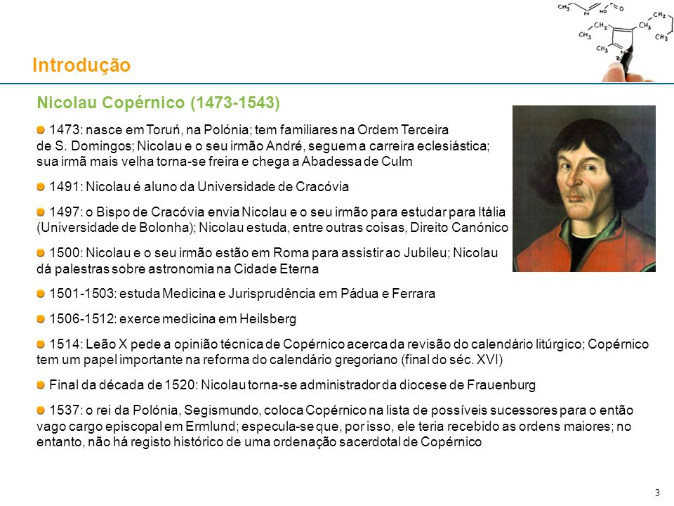 Nicolau Copérnico (1473-1543) 1473: nasce em Toruń, na Polónia; tem familiares na Ordem Terceira de S. Domingos; Nicolau e o seu irmão André, seguem a