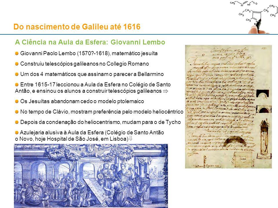A Ciência na Aula da Esfera: Giovanni Lembo Giovanni Paolo Lembo (1570?-1618), matemático jesuíta Construiu telescópios galileanos no Collegio Romano