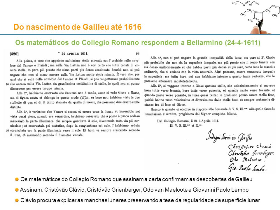 Os matemáticos do Collegio Romano respondem a Bellarmino (24-4-1611) Os matemáticos do Collegio Romano que assinam a carta confirmam as descobertas de