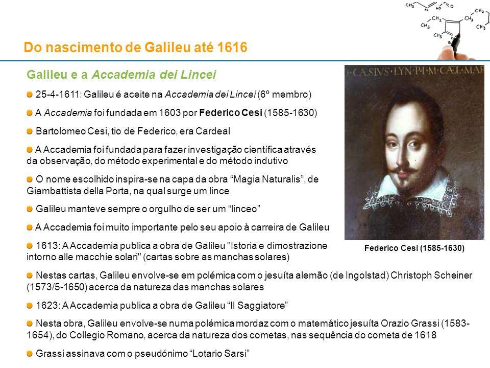Galileu e a Accademia dei Lincei 25-4-1611: Galileu é aceite na Accademia dei Lincei (6º membro) A Accademia foi fundada em 1603 por Federico Cesi (15